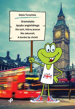 Gramatyka języka angielskiego dla tych, którzy jeszcze nie zakumali, a bardzo by chcieli